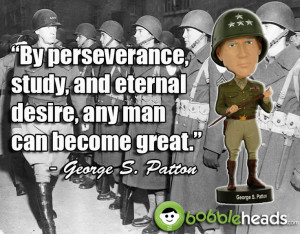 General George S. Patton said: