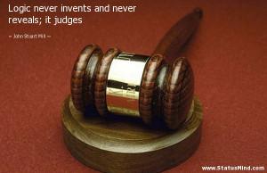 ... never reveals; it judges - John Stuart Mill Quotes - StatusMind.com