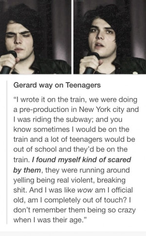 Gerard Way | quote about Teenagers