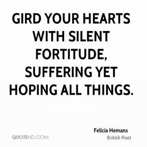 Felicia Hemans - Gird your hearts with silent fortitude, suffering yet ...