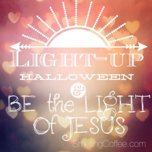 If you are handing out candy this Halloween, BE the LIGHT of Jesus!