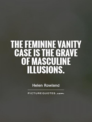 ... vanity case is the grave of masculine illusions Picture Quote #1