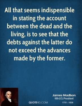 James Madison - All that seems indispensible in stating the account ...