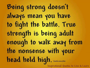 Being Strong Doesn't Always Mean You Have To Fight The Battle. True ...