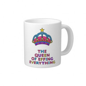 The Queen of Effing Everything Funny Quote Mug Jumbo Mug