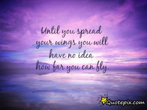 Until You Spread Your Wings Quote