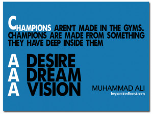 Champions aren't made in the gyms. Champions are made from something ...