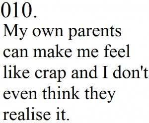 My own parents can make me feel like crap and i don't even think they ...