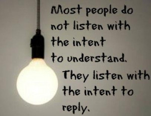 Listening Quote: Most people do not listen with the...