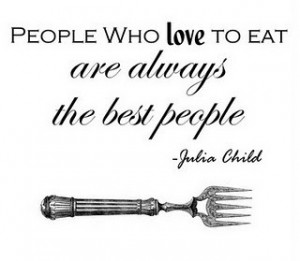 chef-julia-child-quotes-sayings-best-people-eat-food-love.jpg