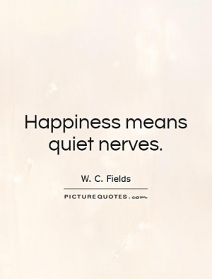 Happiness means quiet nerves. Picture Quote #1