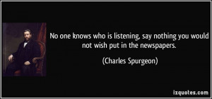 No one knows who is listening, say nothing you would not wish put in ...
