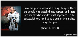 people-who-make-things-happen-there-are-people-who-watch-things-happen ...