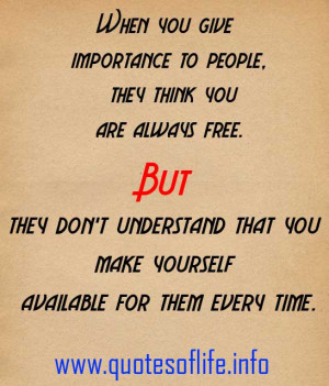 When-you-give-importance-to-people-they-think-you-are-always-free.-But ...