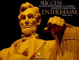... failure to failure without losing your enthusiasm.