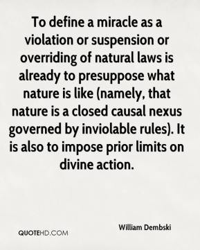 William Dembski - To define a miracle as a violation or suspension or ...