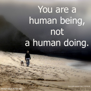 ... human doing ~ my mind and my dog, via Pinterest Savvy #quotes #