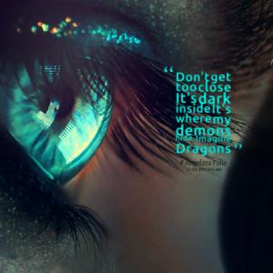 ... too close it's dark inside it's where my demons hide imagine dragons