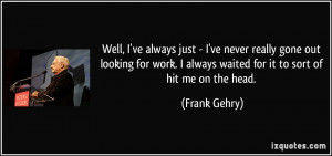 More Frank Gehry Quotes