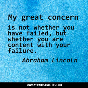 My great concern is not whether you have failed, but whether you are ...