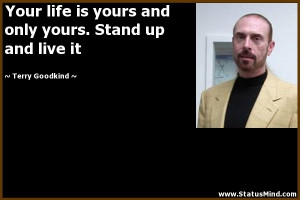 ... yours. Stand up and live it - Terry Goodkind Quotes - StatusMind.com
