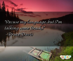 ... talking some trash bruce davis 174 people 100 % like this quote do
