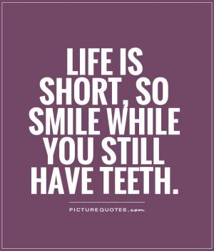 Funny Quotes Smile Quotes Life Is Short Quotes