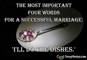 The most important four words for a successful marriage: 'I'll do the ...