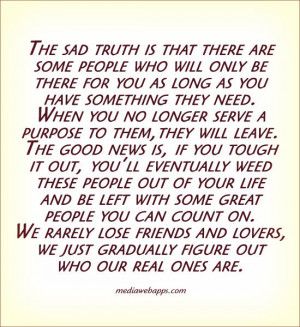The sad truth is that there are some people who will only be there for ...