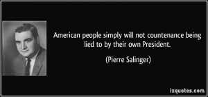 American people simply will not countenance being lied to by their own ...