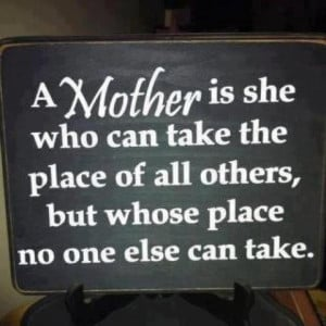 mother is she who can take all the place of other but her place is ...