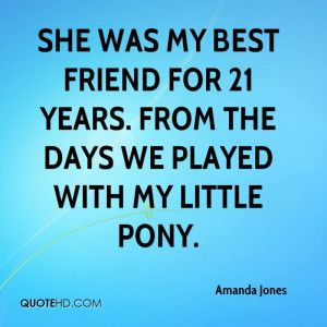 She was my best friend for 21 years. From the days we played with My ...