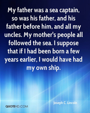 My father was a sea captain, so was his father, and his father before ...