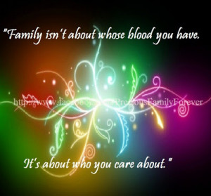Family isn't about whose blood you have.
