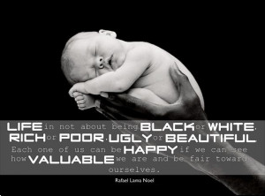Life is not about being BLACK or WHITE, RICH or POOR, UGLY or ...