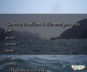 Service to others is the rent you pay for your room here on earth ...