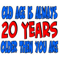 20_years_older_then_you_are_tee.jpg?height=250&width=250&padToSquare ...