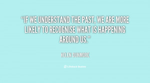 If we understand the past, we are more likely to recognise what is ...