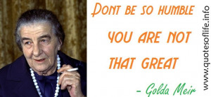 ... humble-you-are-not-that-great-Golda-Meir-leadership-picture-quote1.jpg