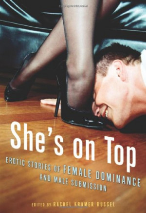 ... She's on Top: Erotic Stories of Female Dominance and Male Submission