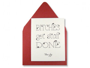 Letterpress Tina Fey Quote Greeting Card, Bitches Get Stuff Done, SNL ...