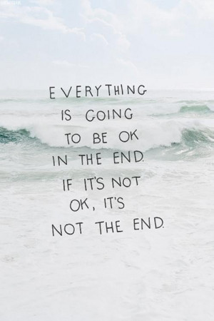 If its not ok its not the end quote