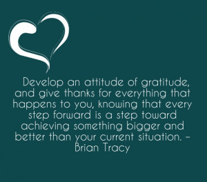 Develop an attitude of gratitude, and give thanks for everything that ...