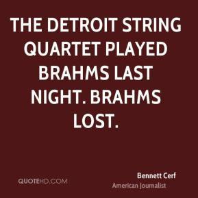 Bennett Cerf - The Detroit String Quartet played Brahms last night ...