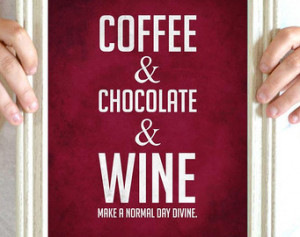Funny Kitchen Art Print, Coffee Art , Wine Art, Chocolate Quote, Food ...