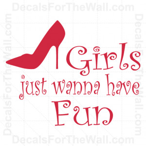 Girls-Just-Want-to-Have-Fun-Wall-Decal-Vinyl-Saying-Art-Sticker-Quote ...