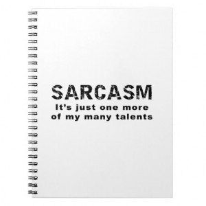 Sarcasm - Funny Sayings and Quotes Spiral Notebooks