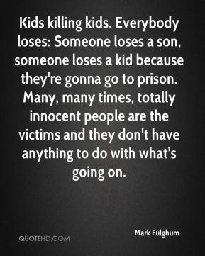 Mark Fulghum - Kids killing kids. Everybody loses: Someone loses a son ...