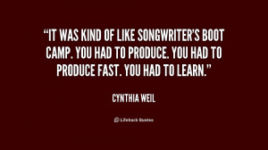 It was kind of like songwriter's boot camp. You had to produce. You ...