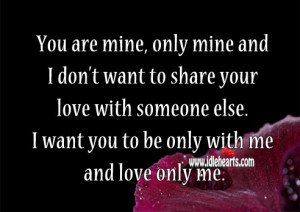 Don't Want To Share Your Love With Someone Else.